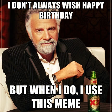 I don't always wish happy birthday